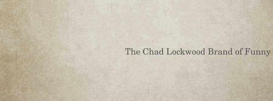 The Chad Lockwood...