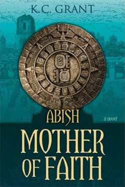 Abish: Mother of Faith by K.C. Grant