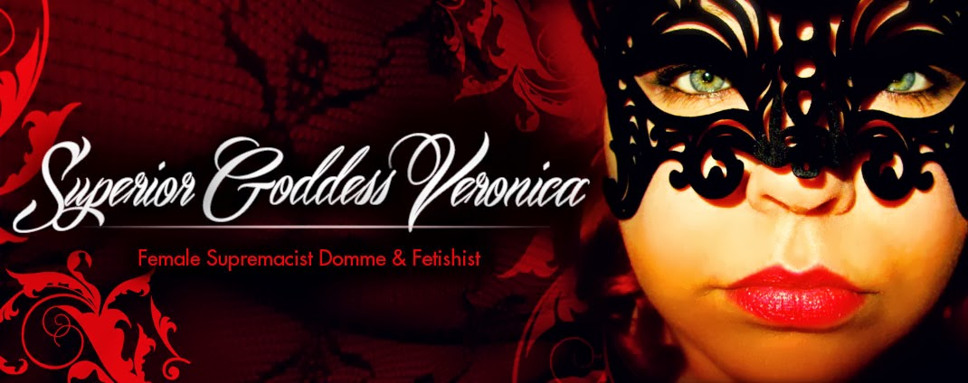 Goddess Veronica - Female Supremacist Domme and Fetishist