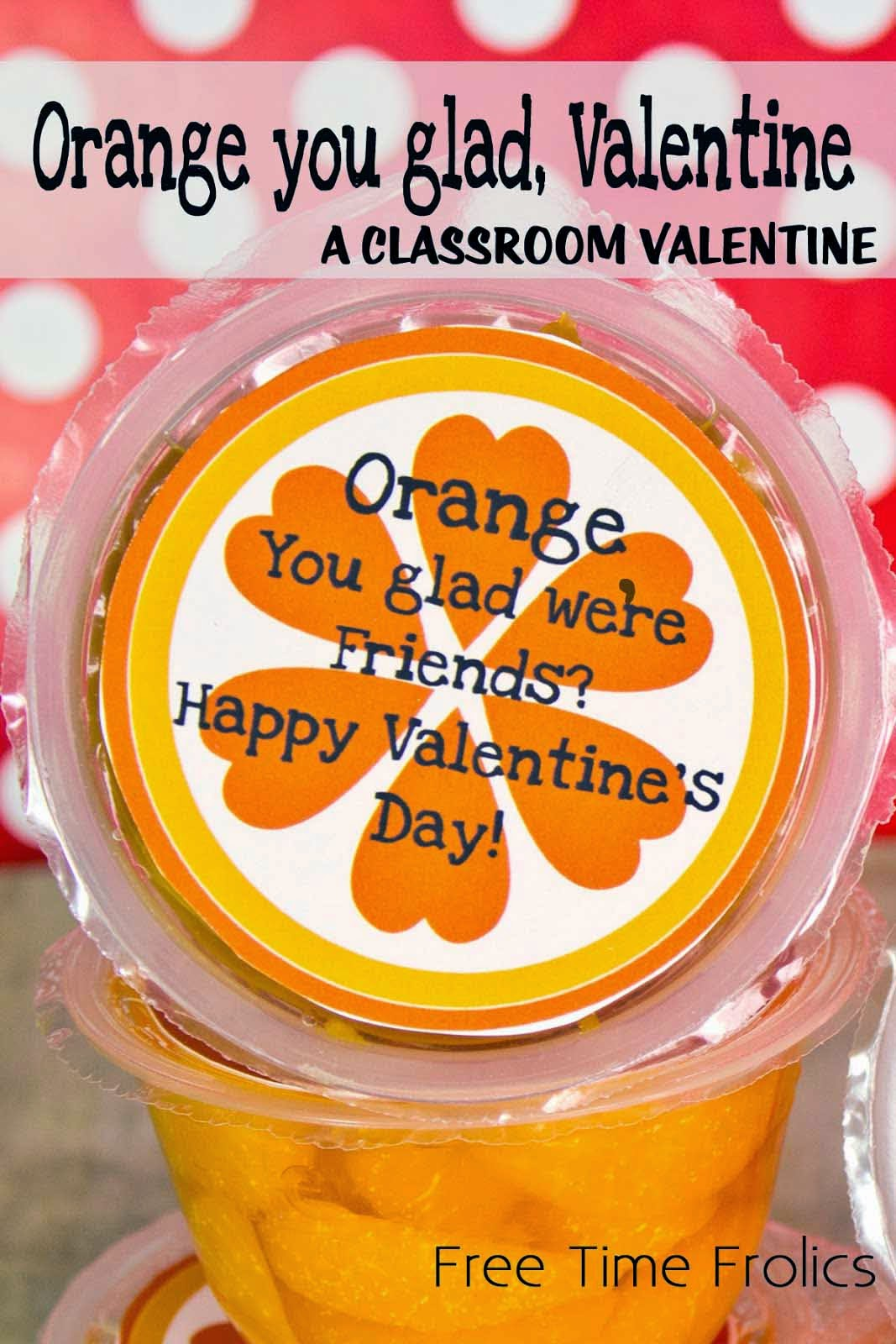 Orange you glad,  Valentine www.freetimefrolics.com classroom valentine
