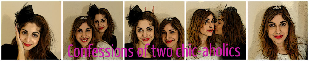 Confessions of two chic-aholics