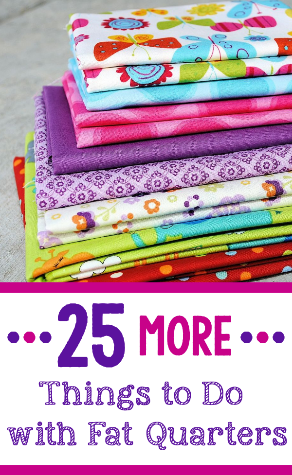 25 More Things to Do with Fat Quarters