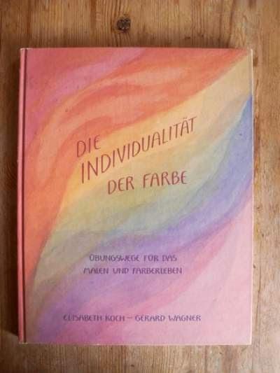 Die Individualität der Farbe - Koch-Wagner, Elisabeth / Wagner, Gerard