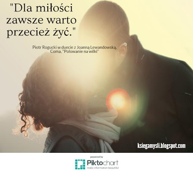 Dla miłości zawsze warto przecież żyć.