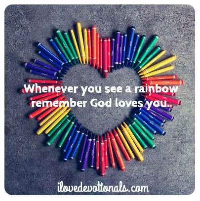 Whenever you see a rainbow remember God loves you