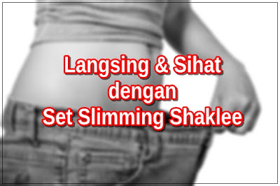 Turunkan Berat Badan dan Kurus Secara Sihat Dengan Set Slimming Shaklee