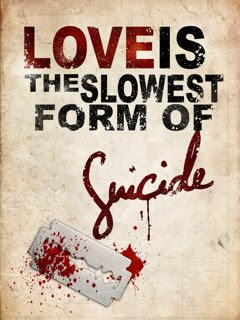 What is Love? Love is the Slowest form of Sui cide