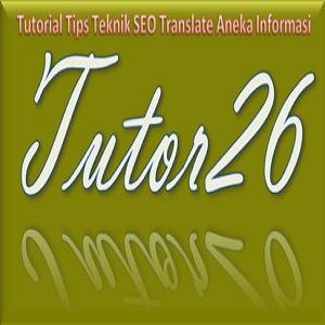 Tutorial Tips Teknik SEO Translate Aneka Informasi | Tutor26