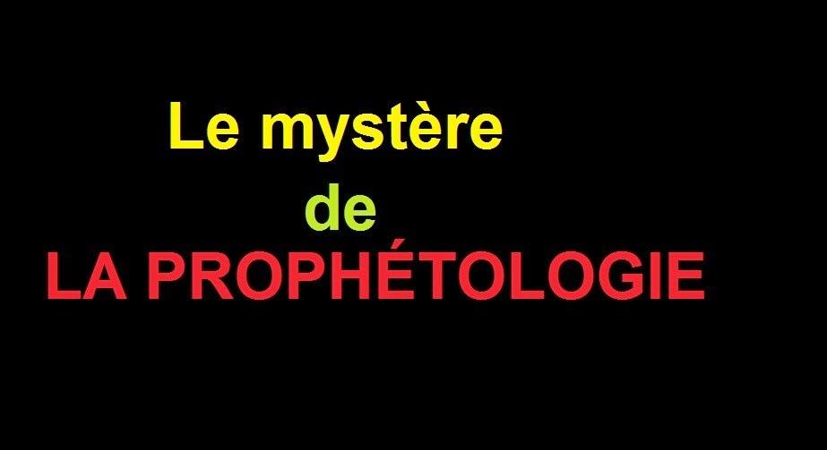 LE MYSTÈRE DE LA PROPHÉTOLOGIE