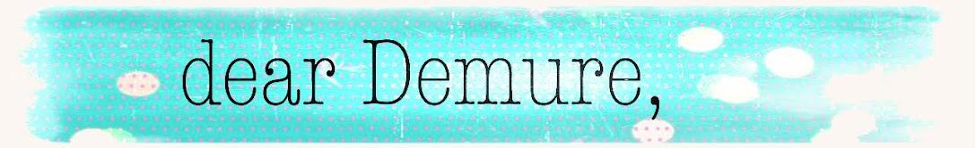 Dear Demure,