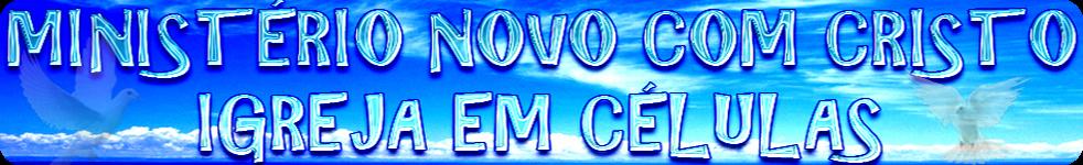 Ministério Novo Com Cristo                                                 Igreja Em Células