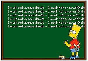 I must not procrastinate