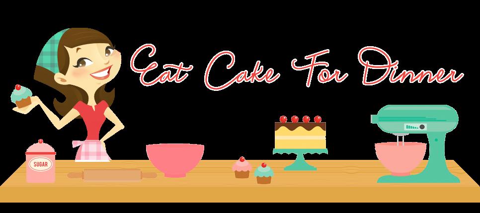 Eat Cake For Dinner