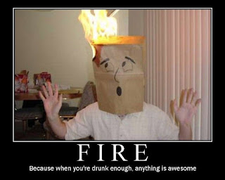 fire motivational because when you are drunk enough anything is awesome, motivational fire funny when you are drunk, motivational posters, motivational fire, motivational funny pictures