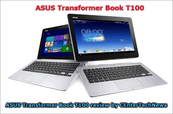 ASUS Transformer Book T100 review by CEnterTechNews