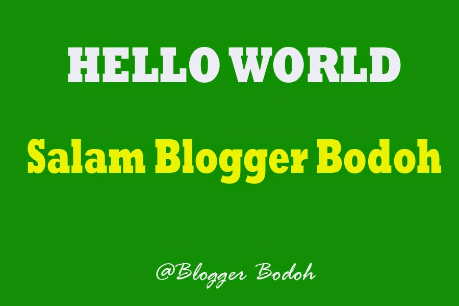 Hello world! Apa Kata Dunia …!!