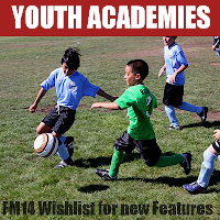 FM14 wishlist youth academy and revamp regens