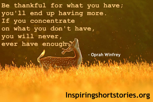 be grateful for what you have There is still much to be thankful for, if we only have eyes to see and in case you were wondering, here are my 10 reasons to give thanks today:.