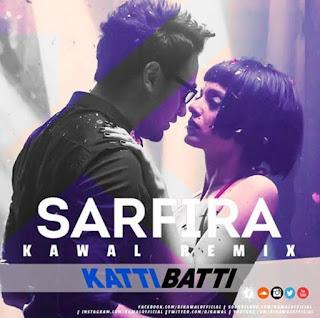 Sarfira-Dj-Kawal-Remix-Katti-Batti-2015-Imran-Khan-Kangana-Ranaut-download-mp3-song-indiandjremix