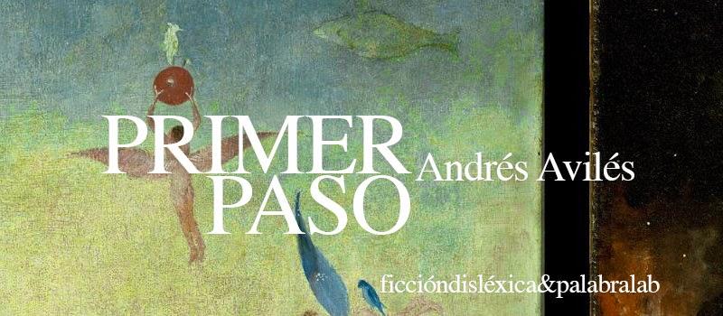 fragmento del cuadro el jardín de las delicias del pintor el Bosco con el título de la obra primer paso por el escritor Andrés Avilés de Palabralab