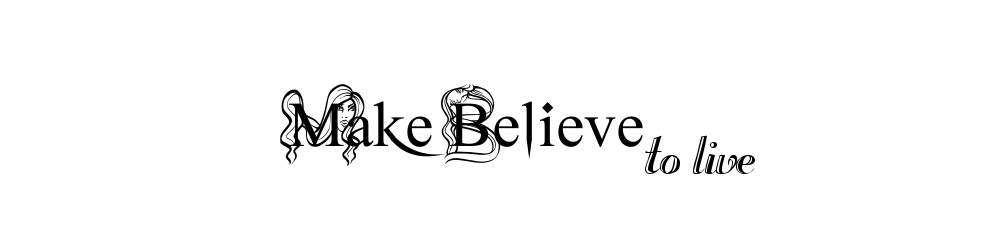 Make Believe to Live