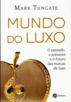 Mundo do luxo * Mark Tungate