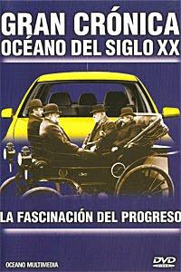 Gran crónica Oceano del siglo XX. La fascinación del progreso [Documental | AVI | Español | 994.01 MB]