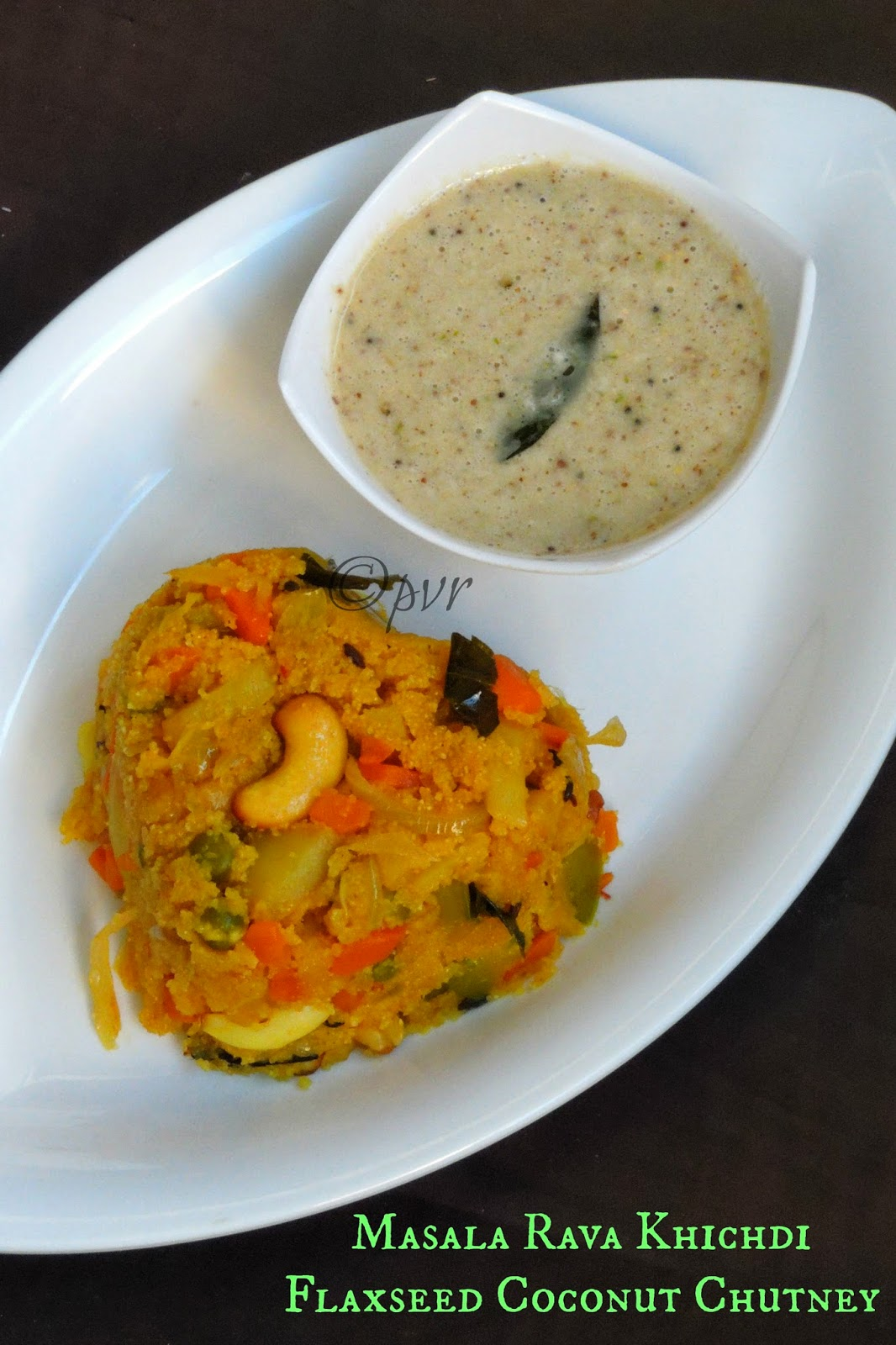 Masala Rava Khichdi, flaxseed chutney