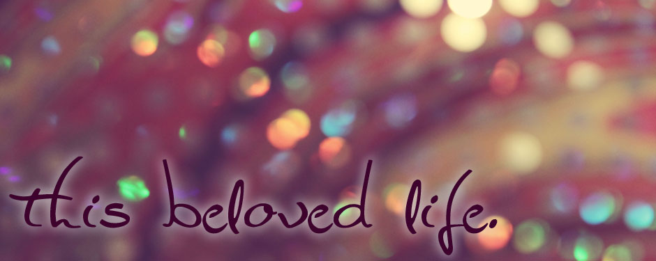 tHis beloved life.