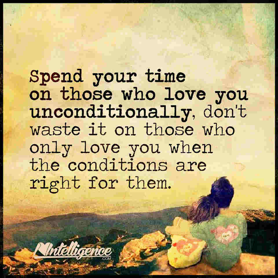 spend your time on those who love you unconditionally