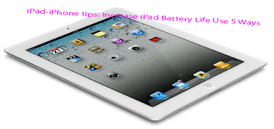 iPad-iPhone tips: Increase iPad Battery Life Use 5 Ways
