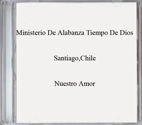 Tiempo De Dios-Santiago,Chile-Nuestro Amor-