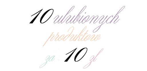 10 ulubionych produktów za 10zł