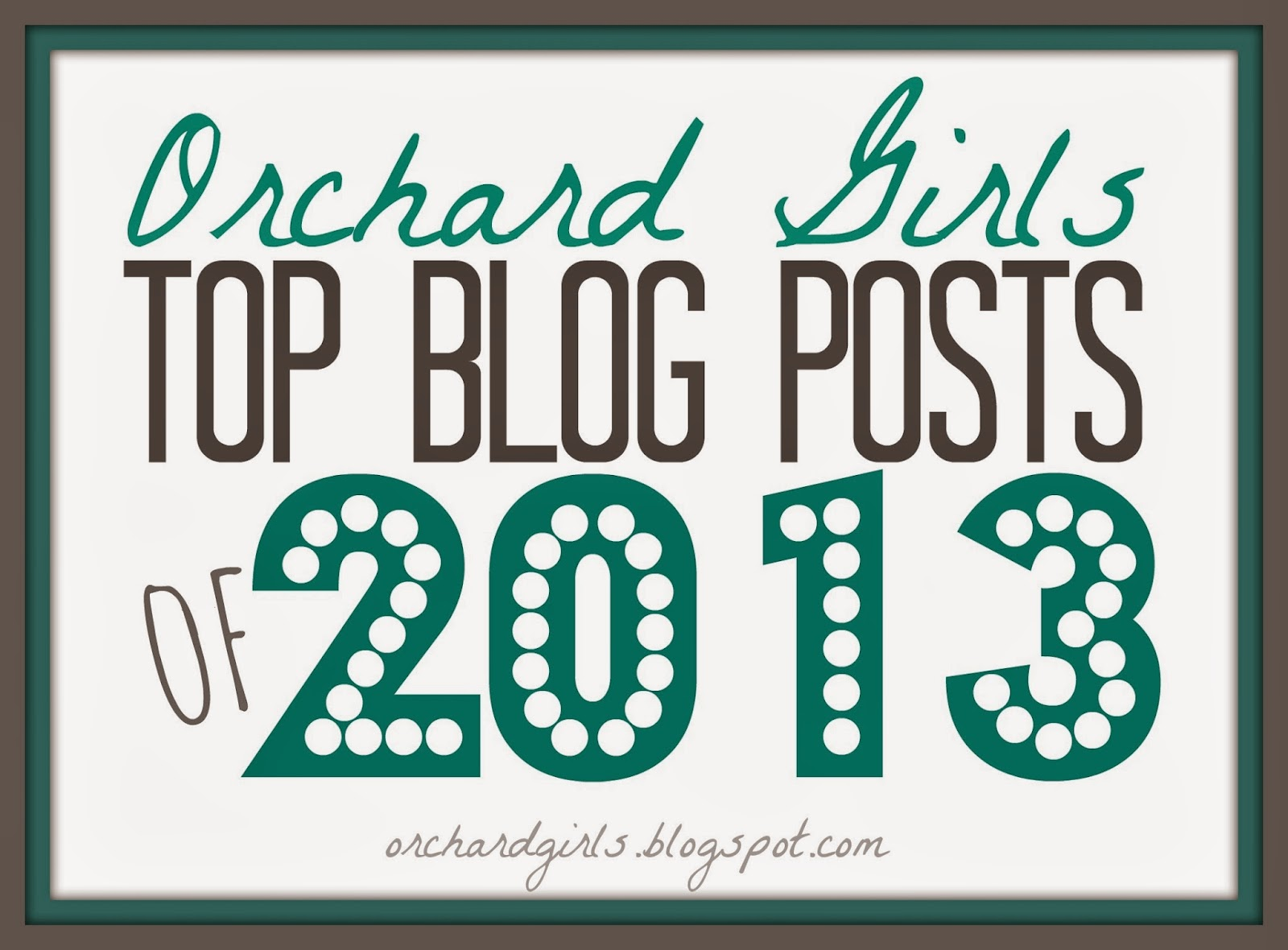 Top Blog Posts of 2013 by Orchardgirls.blogspot.com
