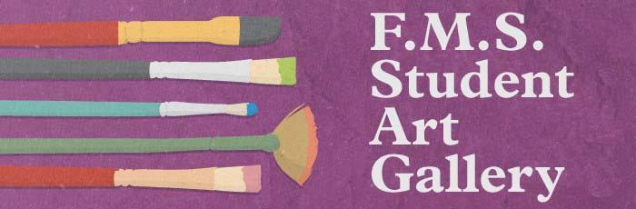 F.M.S. Student Art Gallery