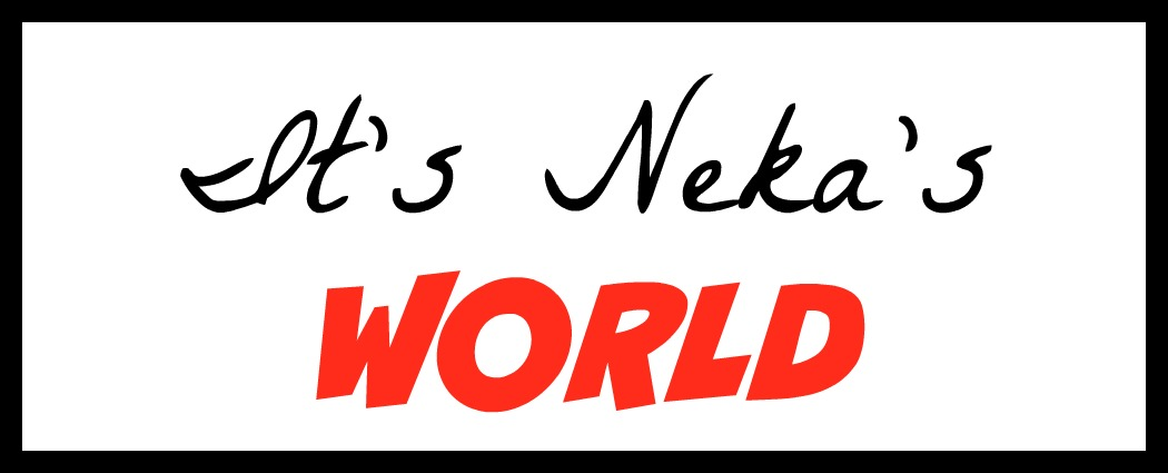It's Neka's World!!!!!