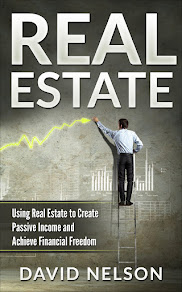 Real Estate: Using Real Estate to Create Passive Income & Achieve Financial Freedom by David Nelson