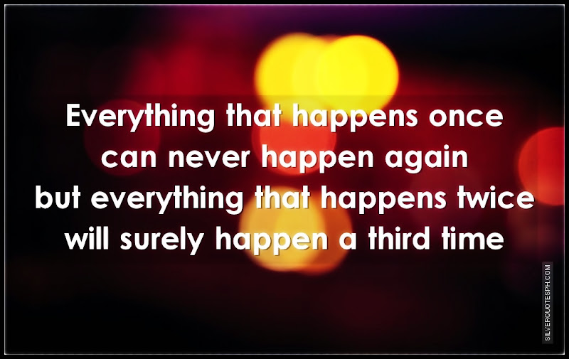 Everything That Happens Once Can Never Happen Again, Picture Quotes, Love Quotes, Sad Quotes, Sweet Quotes, Birthday Quotes, Friendship Quotes, Inspirational Quotes, Tagalog Quotes