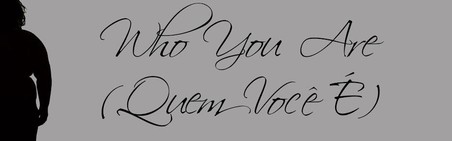Who You Are (Quem Você É)