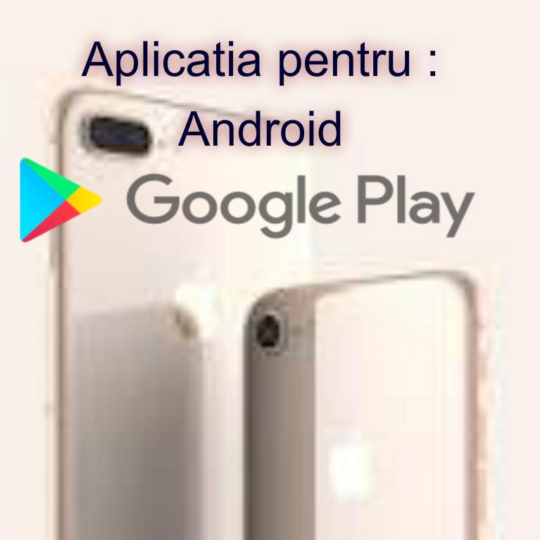 Descarca Aplicația pentru Google PlayStore(Android)