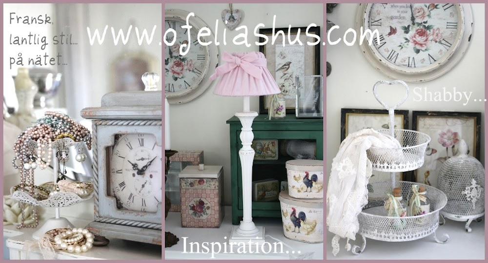 Ofelias Hus - Lantlig - Shabby Chic - Vintage Inredning nr den r som bst.