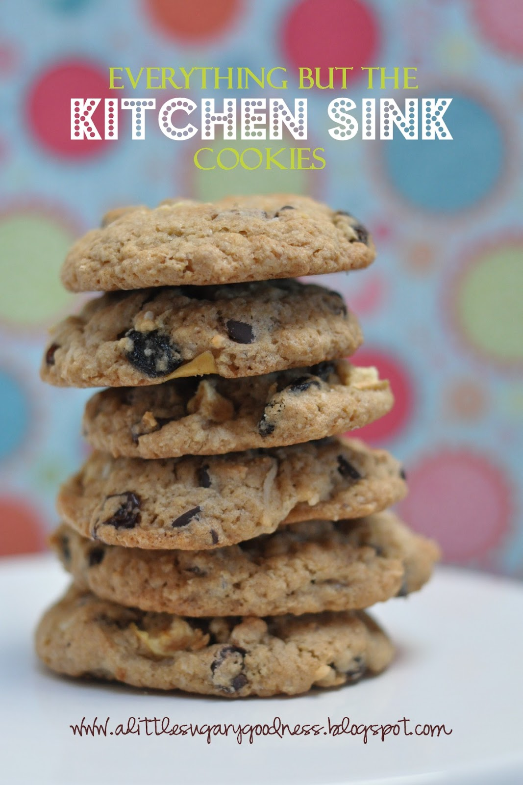 Little Sugary Goodness: Everything but the Kitchen Sink Cookies