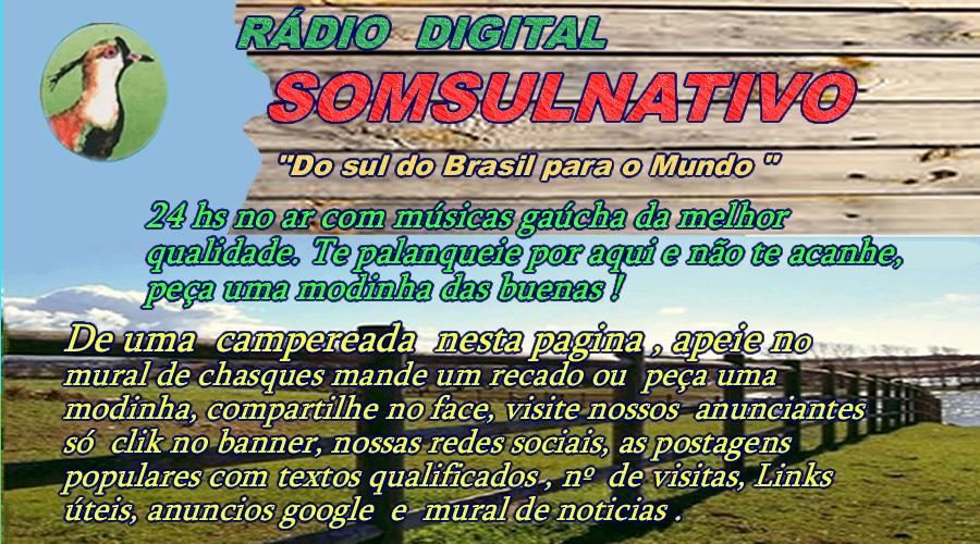 """RADIO DIGITAL SOMSULNATIVO """" Do sul do Brasil para o mundo, 24hs no ar """""""