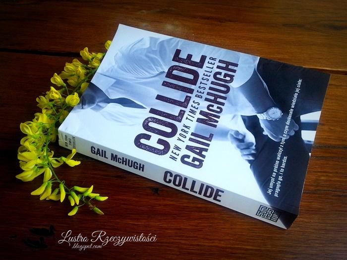 Collide – Gail Mc Hugh. PRZEDPREMIEROWO