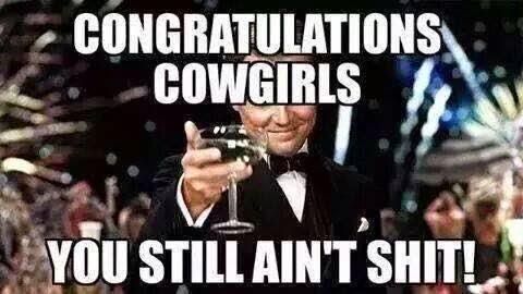 congratulations cowgirls you still ain't shit!