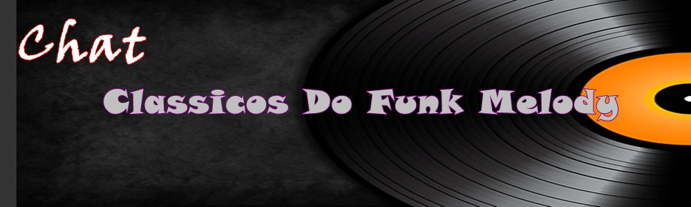 CHAT CLASSICOS DO FUNK MELODY