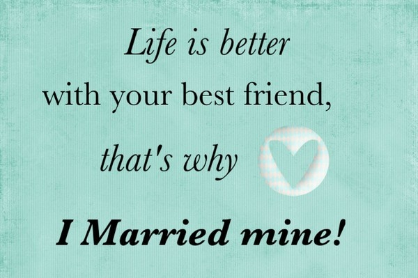 "An inspiration Facebook photo: ""Life is better with your best friend; that's why I married mine."""