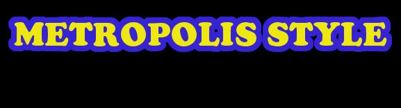 METROPOLIS STYLE