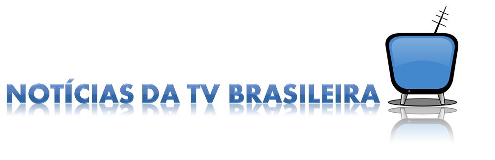Noticias da tv brasileira