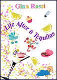 Life After 6 Tequilas by Gina Rossi